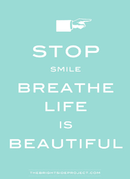 Stop Smile Breathe Life is Beautiful