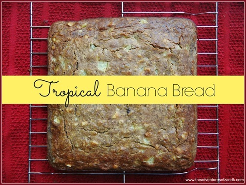 Tropical Banana Bread  The Adventures of Z and K
