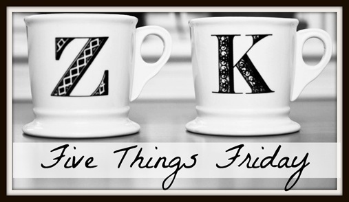 Adventures of Z & K: Five Things Friday