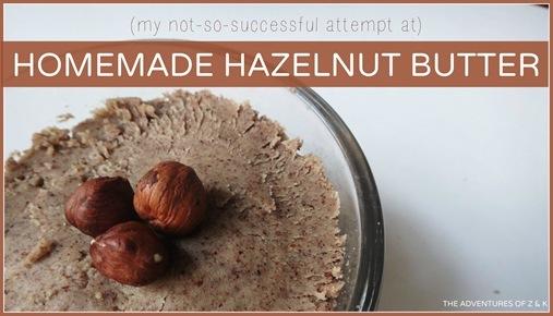 Homemade Hazelnut butter  | The Adventures of Z and K
