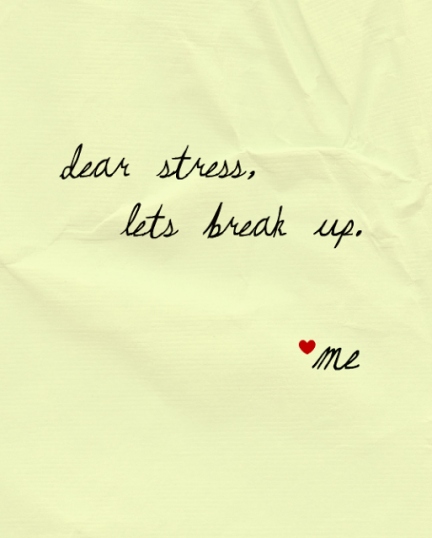 Dear stress, let's break up quote