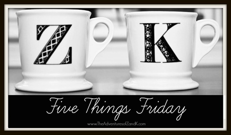 Five Things Friday | The Adventures of Z & K