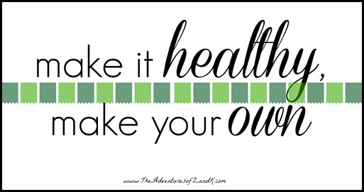 Make It Healthy, Make Your Own | The Adventures of Z and K